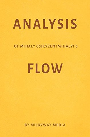 Analysis of Mihaly Csikszentmihalyi's Flow by Milkyway Media