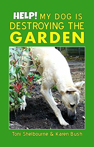Help! My Dog is Destroying the Garden: How to have a garden friendly dog