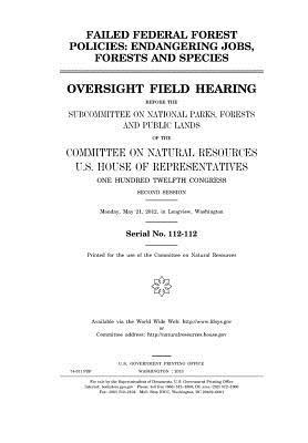 Failed Federal Forest Policies: Endangering Jobs, Forests, and Species: Oversight Field Hearing Before the Subcommittee on National Parks, Forests, and Public Lands of the Committee on Natural Resources, U.S. House of Representatives, One Hundred Twelft
