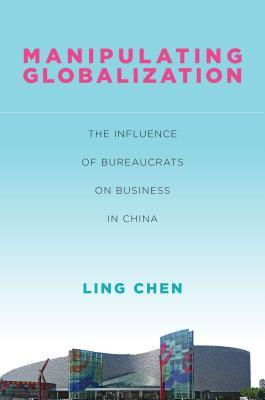 Manipulating Globalization: The Influence of Bureaucrats on Business in China