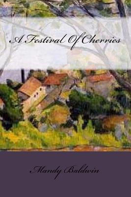 Ebook A Festival of Cherries by Mandy Baldwin PDF!