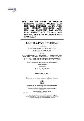 H.R. 1964, National Petroleum Reserve Alaska Access ACT; H.R. 1965, Federal Lands Jobs and Energy Security ACT; H.R. 1394, Planning for American Energy Act of 2013; And H.R. 555, Blm Live Internet Auctions ACT: Legislative Hearing Before the Subcommittee