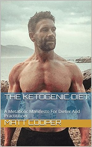 the-ketogenic-diet-a-metabolic-manifesto-for-dieter-and-practitioner