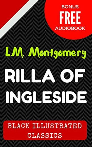 Rilla Of Ingleside: By Lucy Maud Montgomery - Illustrated (Bonus Free Audiobook)