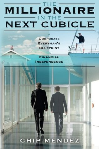 The millionaire in the next cubicle a corporate everymans the millionaire in the next cubicle a corporate everymans blueprint to financial independence by chip mendez malvernweather Images