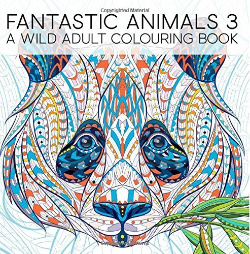 Fantastic Animals 3: A Wild Adult Colouring Book: A Unique Antistress Coloring Gift for Men, Women, Teens, and Seniors for Art Color Therapy with ... Stress Relief & Mindful Meditation)
