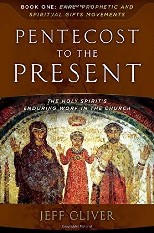 Pentecost to the Present-Book 1: Early Prophetic and Spiritual Gifts Movements: The Enduring Work of the Holy Spirit in the Church