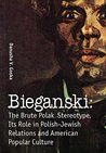 Bieganski: The Brute Polack Stereotype in Polish-Jewish Relations and American Popular Culture (Jews of Poland)