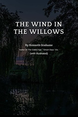 """THE WIND IN THE WILLOWS (with illustrated) - Original Version: (with illustrated) - Author Of """"The Golden Age,"""" """"Dream Days,"""" Etc."""