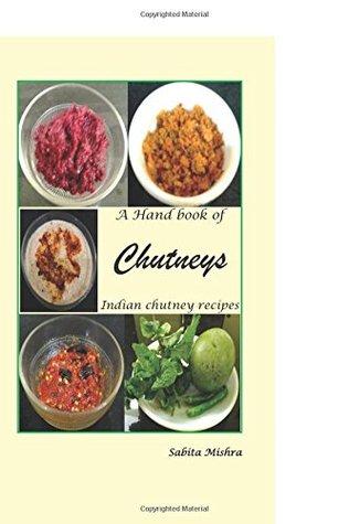 A Hand Book of Chutneys: Indian Chutney Recipes