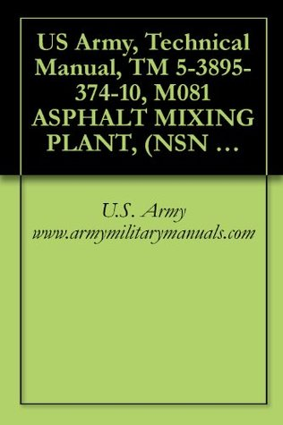 US Army, Technical Manual, TM 5-3895-374-10, M081 ASPHALT MIXING PLANT, (NSN 3895-01-369-2551), military manuals