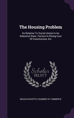 The Housing Problem: Its Relation to Social Unrest in an Industrial State. Factors in Rising Cost of Construction, Etc