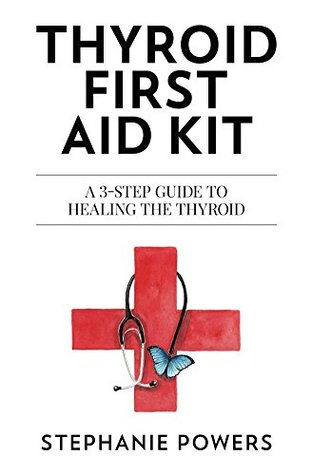 Thyroid First Aid Kit: A 3-Step Guide to Healing the Thyroid.