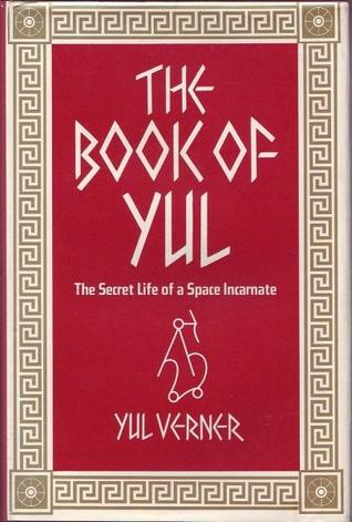 The Book of Yul: The Secret Life of a Space Incarnate