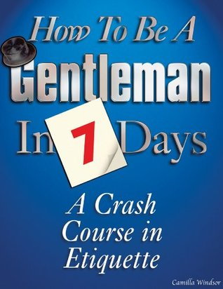 How to be a Gentleman in 7 Days: A Crash Course in Etiquette