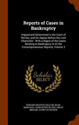 Reports of Cases in Bankruptcy: Argued and Determined in the Court of Review, and on Appeal Before the Lord Chancellor: With a Digest of the Cases Relating to Bankruptcy in All the Contemporaneous Reports, Volume 3
