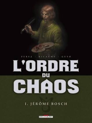 Ordre Du Chaos T01 J�r�me Bosch