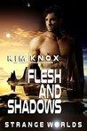Flesh and Shadows: A Strange Worlds Book