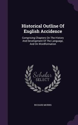 Historical Outline of English Accidence: Comprising Chapters on the History and Development of the Language, and on Wordformation