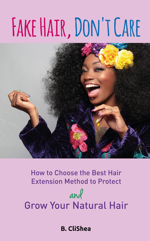 Fake Hair, Don't Care: How to Choose the Best Hair Extension Method to Protect and Grow Your Natural Hair