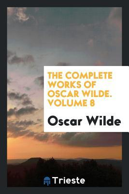 The Complete Works of Oscar Wilde. Volume 8