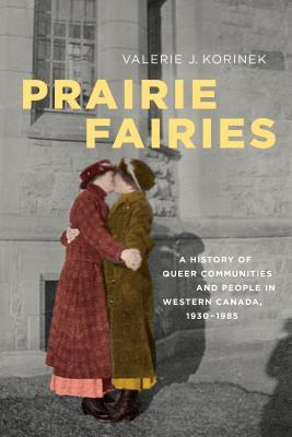 Prairie Fairies: A History of Queer Communities and People in Western Canada, 1930-1985