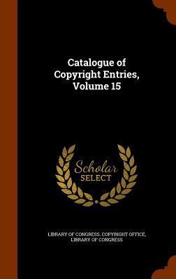 Catalogue of Copyright Entries, Volume 15