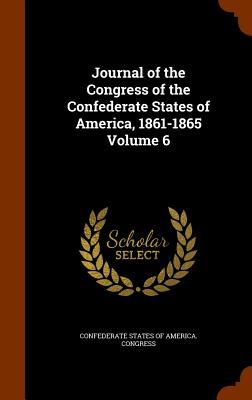 Journal of the Congress of the Confederate States of America, 1861-1865 Volume 6