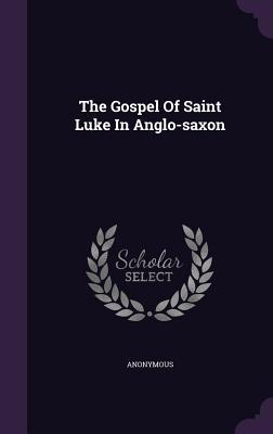 The Gospel of Saint Luke in Anglo-Saxon