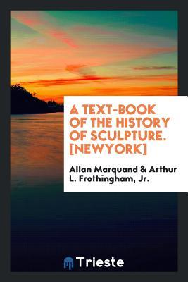 A Text-Book of the History of Sculpture. [newyork]