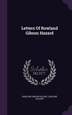 Letters of Rowland Gibson Hazard