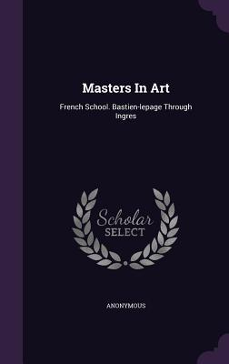 Masters in Art: French School. Bastien-Lepage Through Ingres
