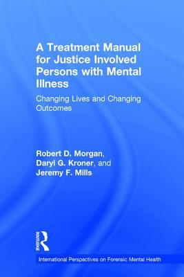 A Treatment Manual for Justice Involved Persons with Mental Illness: Changing Lives Changing Outcomes