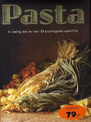 Pasta - en samling med mer enn 100 grunnleggende oppskrifter