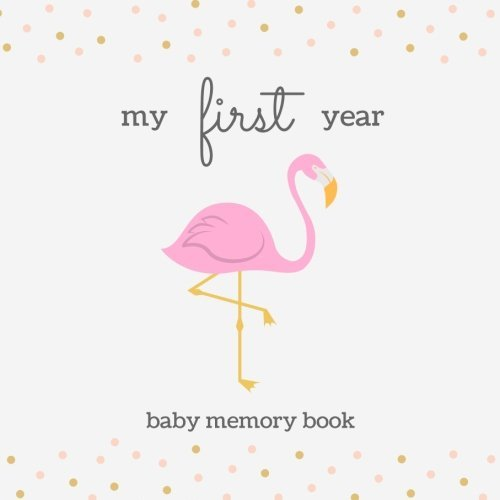 My First Year Baby Memory Book: SOFTBACK Baby Memory and Keepsake Book; Cute Gold and Pink Flamingo Baby Girl Memory Book, Baby Shower Gift Book, New Family Scrapbook Journal with Guided Prompts and Picture Frames; Baby Keepsake Journal, New Mom Gift