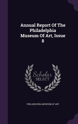 Annual Report of the Philadelphia Museum of Art, Issue 8
