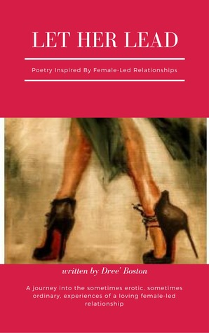 Let Her Lead: Poetry Inspired By Female-led Relationships