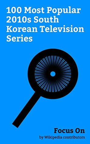Focus On: 100 Most Popular 2010s South Korean Television Series: Guardian: The Lonely and Great God, The Legend of the Blue Sea, Weightlifting Fairy Kim ... Sun, Love in the Moonlight, Produce 101 ...