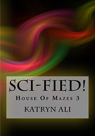 SCI-FIED!: House Of Mazes 3 (The Chilling Spine Series)
