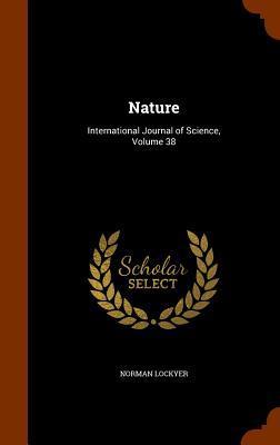 Nature: International Journal of Science, Volume 38