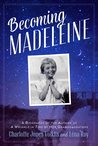 Becoming Madeleine: A Biography of the Author of a Wrinkle in Time by Her Granddaughters