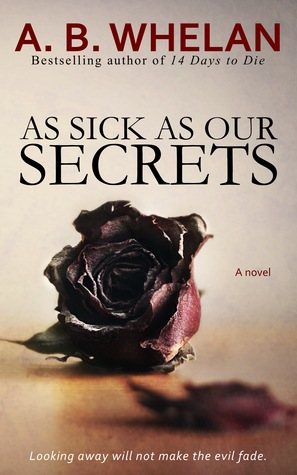 As Sick as Our Secrets by A.B. Whelan