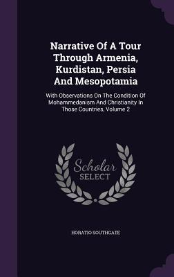 Narrative of a Tour Through Armenia, Kurdistan, Persia and Mesopotamia: With Observations on the Condition of Mohammedanism and Christianity in Those Countries, Volume 2