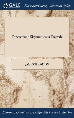 Tancred and Sigismunda: A Tragedy