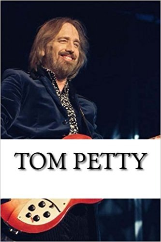 Tom Petty: A Biography