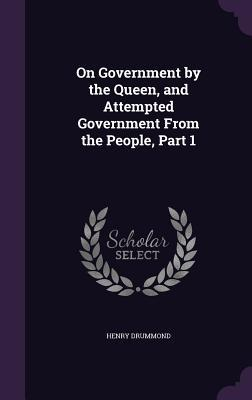 On Government by the Queen, and Attempted Government from the People, Part 1