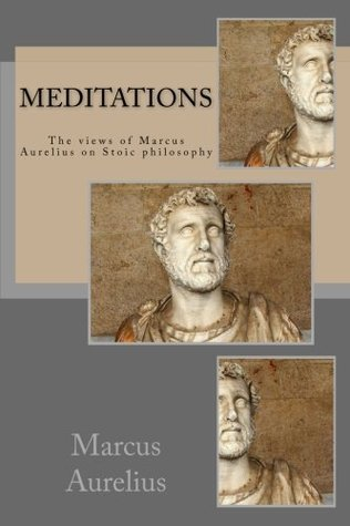 Meditations: The views of Marcus Aurelius on Stoic philosophy