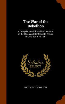The War of the Rebellion: A Compilation of the Official Records of the Union and Confederate Armies Volume Ser. 1 Vol. 24:1