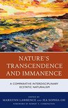 Nature's Transcendence and Immanence: A Comparative Interdisciplinary Ecstatic Naturalism