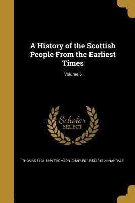 A History of the Scottish People from the Earliest Times; Volume 5